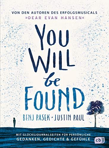 You Will Be Found: Von den Autoren des Erfolgsmusicals »DEAR EVAN HANSEN« - Mit Glücksjournalseiten für persönliche Gedanken, Gedichte & Gefühle