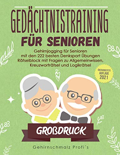 Großdruck: Gedächtnistraining für Senioren: Gehirnjogging für Senioren mit den 222 besten Denksport Übungen - Rätselblock mit Fragen zu Allgemeinwissen, Kreuzworträtsel und Logikrätsel