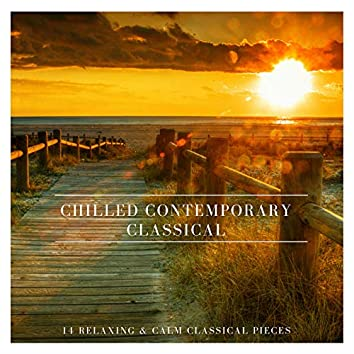 Chilled Contemporary Classical: 14 Relaxing and Calm Classical Pieces