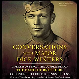 Conversations with Major Dick Winters     Life Lessons from the Commander of the Band of Brothers              Written by:                                                                                                                                 Cole C. Kingseed                               Narrated by:                                                                                                                                 Tom Weiner                      Length: 7 hrs and 38 mins     1 rating     Overall 5.0