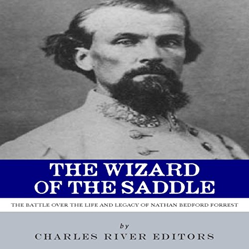 The Wizard of the Saddle: The Battle over the Life and Legacy of Nathan Bedford Forrest audiobook cover art