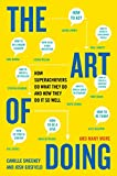 Image of The Art of Doing: How Superachievers Do What They Do and How They Do It So Well
