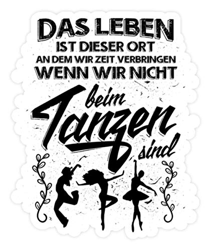 shirt-o-magic Aufkleber Tanzen: Das Leben. - Sticker - 20x20cm - Weiß