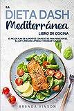 La DIETA DASH Mediterránea - LIBRO DE COCINA -: El Mejor Plan De Alimentos con Recetas para...