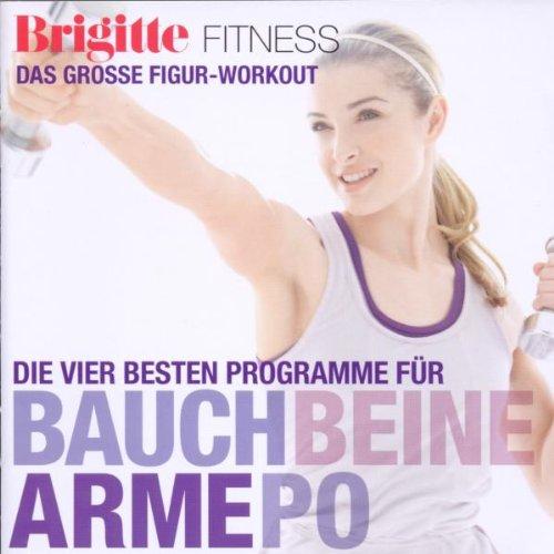 Brigitte Fitness - Die Vier Besten Programme für Bauch, Beine, Arme, Po