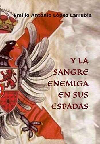 Y LA SANGRE ENEMIGA EN SUS ESPADAS: ebook de relatos de la Historia de España y batallas decisivas