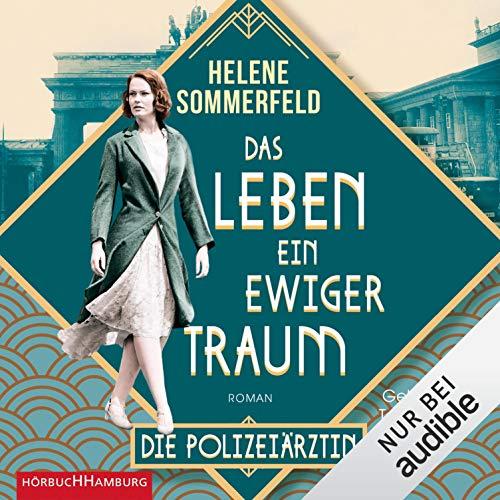 Das Leben, ein ewiger Traum - Die Polizeiärztin: Die Berlin-Saga 1