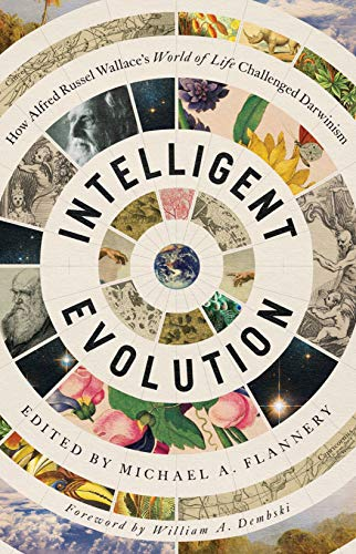 Intelligent Evolution: How Alfred Russel Wallace's World of Life Challenged Darwinism by [Michael A.  Flannery, Alfred Russel Wallace, William A. Dembski]