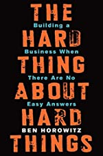 The Hard Thing About Hard Things - Building a Business When There Are No Easy Answers de Ben Horowitz