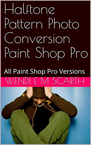 Halftone Pattern Photo Conversion Paint Shop Pro: All Paint Shop Pro Versions (Paint Shop Pro Made Easy Book 358) (English Edition)
