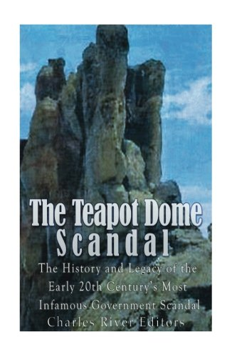 Price comparison product image The Teapot Dome Scandal: The History and Legacy of the Early 20th Centurys Most Infamous Government Scandal