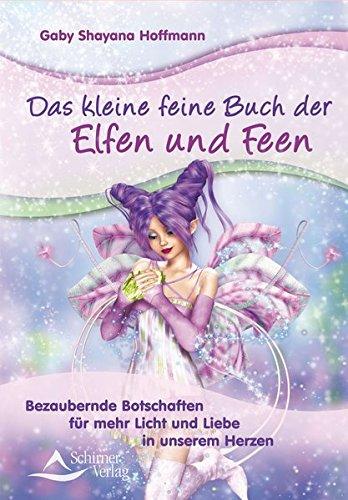 Das kleine feine Buch der Elfen und Feen: Bezaubernde Botschaften für mehr Licht und Liebe in unserem Herzen