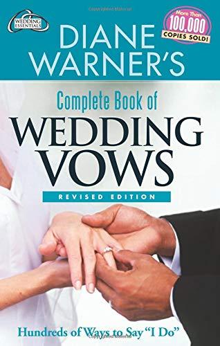 Diane Warner's Complete Book of Wedding Vows, Revised Edition: Hundreds of Ways to Say I Do (Hal Leonard Wedding Essentials)