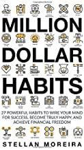 Million Dollar Habits: 27 Powerful Habits to Wire Your Mind for Success, Become Truly Happy, and Achieve Financial Freedom