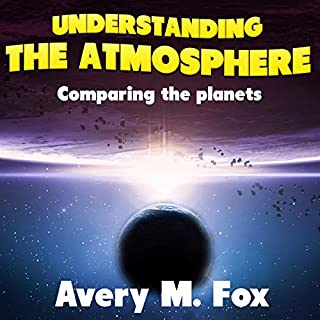 Understanding the Atmosphere     Comparing the Planets              By:                                                                                                                                 Avery M. Fox                               Narrated by:                                                                                                                                 Leland Jory                      Length: 27 mins     Not rated yet     Overall 0.0