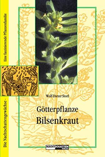 Götterpflanze Bilsenkraut: Die kulturträchtigste Nachtschatten-Pflanze: Die Nachtschattengewächse - Eine faszinierende Pflanzenfamilie (Die Nachtschatten: Eine faszinierende Pflanzenfamilie)