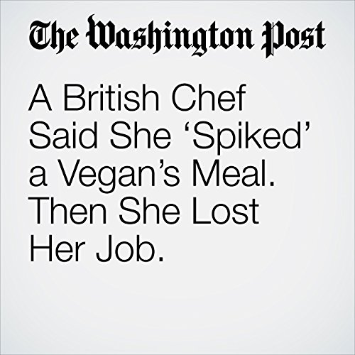 A British Chef Said She 'Spiked' a Vegan's Meal. Then She Lost Her Job. copertina