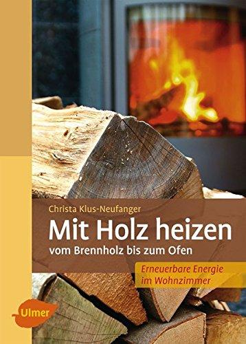 Mit Holz heizen: Vom Brennholz bis zum Ofen