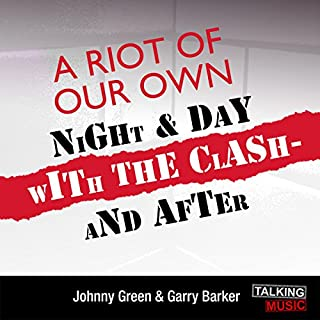 A Riot of Our Own     Night and Day with The Clash              By:                                                                                                                                 Johnny Green,                                                                                        Garry Barker                               Narrated by:                                                                                                                                 Phil Daniels                      Length: 6 hrs and 45 mins     15 ratings     Overall 4.4