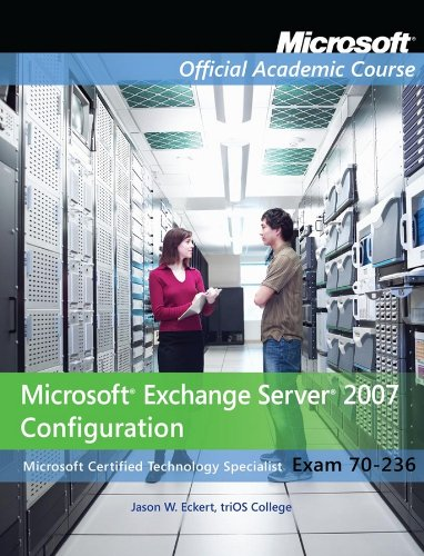 Microsoft Exchange Server 2007 Configuration: Microsoft Certified Technology Specialist Exam 70-236 [With Exam 70-236 Lab Manual] (Microsoft Official Academic Course)