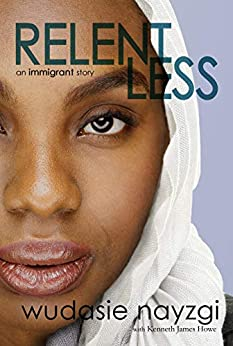 Relentless - An Immigrant Story: One Woman's Decade-Long Fight To Heal A Family Torn Apart By War, Lies, And Tyranny (Dreams of Freedom Book 1) by [Wudasie Nayzgi, Kenneth James Howe]