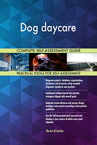 Dog daycare All-Inclusive Self-Assessment - More than 680 Success Criteria, Instant Visual Insights, Comprehensive Spreadsheet Dashboard, Auto-Prioritized for Quick Results