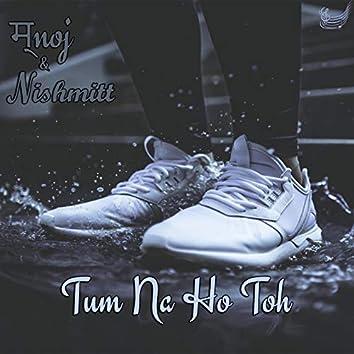 Tum Na Ho Toh (feat. Nishmitt)
