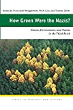 How Green Were the Nazis?: Nature, Environment, and Nation in the Third Reich (Series in Ecology and History)