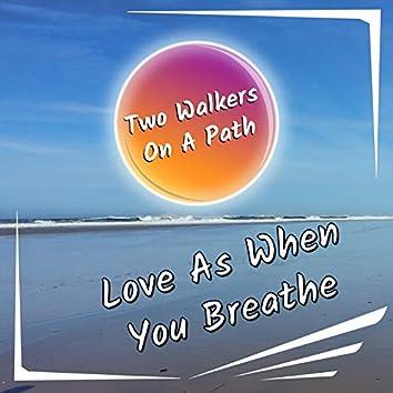 Love As When You Breathe