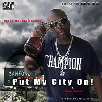 All I Wanna Do Is PUT MY CITY ON!