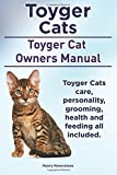 Toyger Cats. Toyger Cat Owners Manual. Toyger Cats care, personality, grooming, health and feeding all included. by Mr. Henry Hoverstone (29-Jul-2014) Paperback