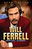 Will Ferrell - Staying Classy: The Biography