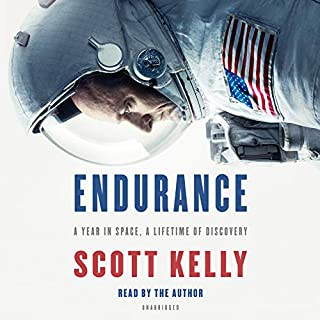 Endurance     A Year in Space, a Lifetime of Discovery              Written by:                                                                                                                                 Scott Kelly                               Narrated by:                                                                                                                                 Scott Kelly                      Length: 13 hrs and 6 mins     60 ratings     Overall 4.8