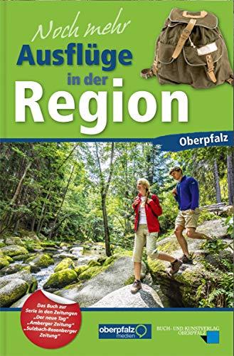 Noch mehr Ausflüge in der Region Oberpfalz: Das Buch zur Serie in den Zeitungen Der neue Tag, Amberger Zeitung und Sulzbach-Rosenberger Zeitung