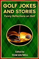 Golf Jokes and Stories: Funny Reflections on Golf