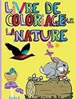 Livre de Coloriage sur la Nature: Animaux, oiseaux, plantes et animaux sauvages étonnants pour garçons et filles - Les beautés de la nature - Coloriage de fleurs, d'oiseaux et de papillons