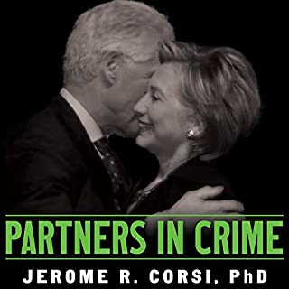 Partners in Crime     The Clintons' Scheme to Monetize the White House for Personal Profit              By:                                                                                                                                 Jerome Corsi                               Narrated by:                                                                                                                                 Mike Chamberlain                      Length: 10 hrs and 54 mins     54 ratings     Overall 4.5