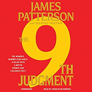 The 9th Judgment     The Women's Murder Club              By:                                                                                                                                 James Patterson,                                                                                        Maxine Paetro                               Narrated by:                                                                                                                                 Carolyn McCormick                      Length: 6 hrs and 44 mins     2,003 ratings     Overall 4.4