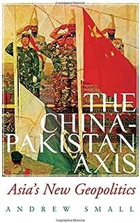 The China-Pakistan Axis: Asia's New Geopolitics