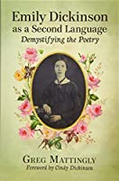 Emily Dickinson As a Second Language: Demystifying the Poetry