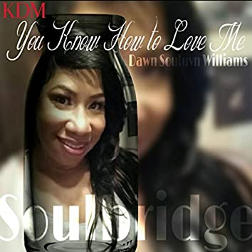 You Know How To Love Me (Soulbridge Mix)