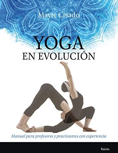 Yoga en evolución: Manual para profesores y practicantes con experiencia (Biblioteca de la Salud)