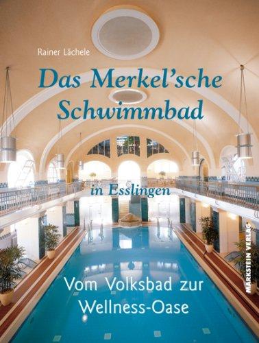 Das Merkel\'sche Schwimmbad in Esslingen: Vom Volksbad zur Wellness-Oase