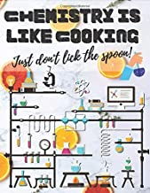 Chemistry Is Like Cooking Just Don't Lick The Spoon: For Drawing Organic Chemistry Structures Small Grid, Perfect for Chemistry Students, Teachers, ... x 27.94 cm)   160 Pages   1/4 inch Hexagons