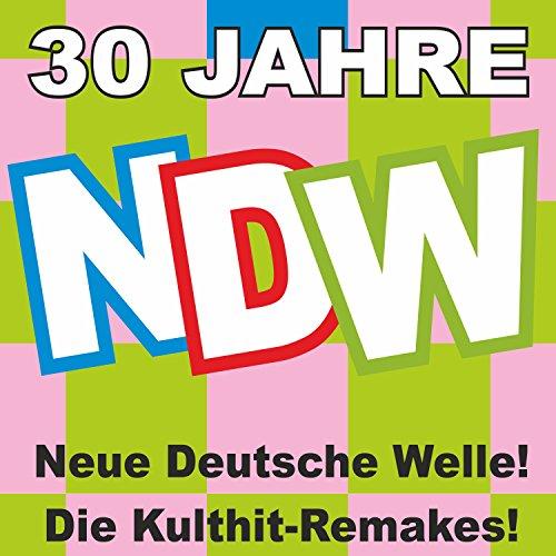 30 Jahre NDW! Neue Deutsche Welle! Die Kulthit-Remakes! [Clean]