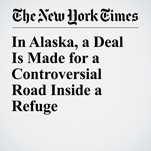 In Alaska, a Deal Is Made for a Controversial Road Inside a Refuge copertina