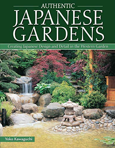 Compare Textbook Prices for Authentic Japanese Gardens: Creating Japanese Design and Detail in the Western Garden IMM Lifestyle Books Traditional Elements, Layout, a Plant Directory of Trees, Shrubs, Bamboo, Flowers, and More Updated Edition ISBN 9781504800044 by Yoko Kawaguchi
