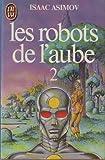 Les Robots de l'Aube. Tome 2 - J'ai Lu - 01/02/1984