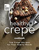 Healthy Crepe Cookbook: Top Crepe Recipes for Your Family Needs (English Edition)