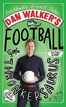 Dan Walker's Football Thronkersaurus: Football's Finest Tales by [Dan Walker]